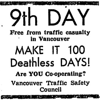 Notice that we've made in 9 days without a traffic death in the city. This was the 5th try at 100 Deathless Days. Vancouver Sun, 5 August 1939