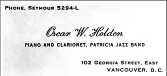 Oscar Holden's business card. Holden was leading the house band at the Patricia Cafe during this period, which included the likes of Jelly Roll Morton and Ada Bricktop Smith. After leaving Vancouver, Holden went on to become the pioneering patriarch of Seattle's jazz scene in the 1920s. Image from http://www.doctorjazz.co.uk/page10aa.html